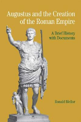 Augustus and the Creation of the Roman Empire By Mellor, Ronald