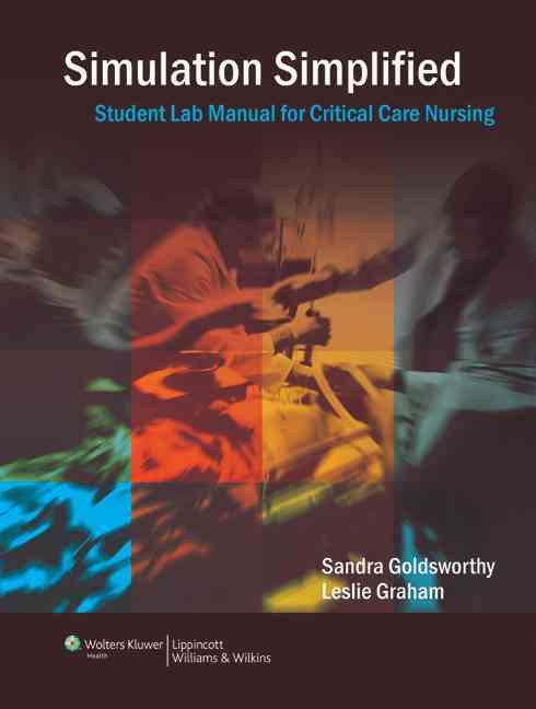 [Lab Manual] Simulation Simplified Student Lab Manual for Critical Care Nursing By Goldsworthy, Sandra
