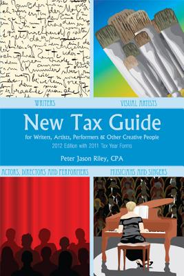 New Tax Guide for Writers, Artists, Performers and Other Creative People By Riley, Peter Jason